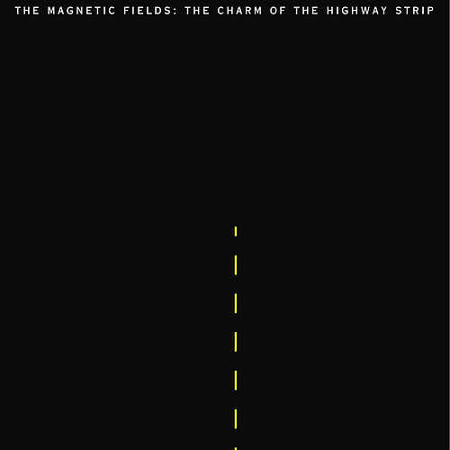 The Charm Of The Highway Strip by Magnetic Fields