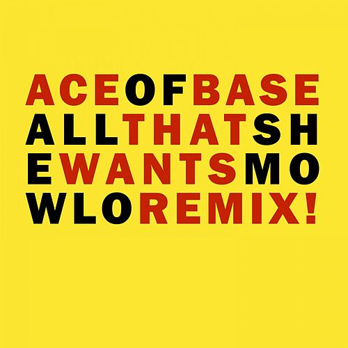 All That She Wants (Mowlo Remix) by Ace Of Base