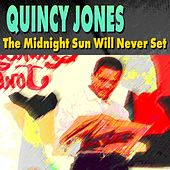 The Midnight Sun Will Never Set (19 Great Tracks From The Beginning) von Quincy Jones