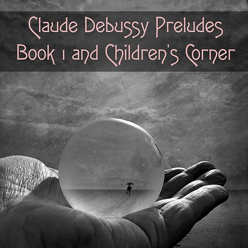 Claude Debussy Preludes Book 1 and Children's Corner by Pascal Rogé