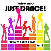 Just Dance! (20 Fresh House Beats), Vol. 2 by Various Artists