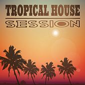 Tropical House Session by Various Artists
