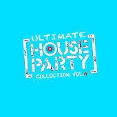 Ultimate House Party Collection, Vol. 4 by Various Artists