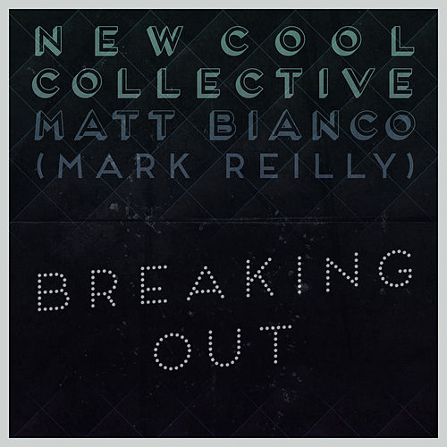 Breaking Out by New Cool Collective and Matt Bianco (Mark Reilly)