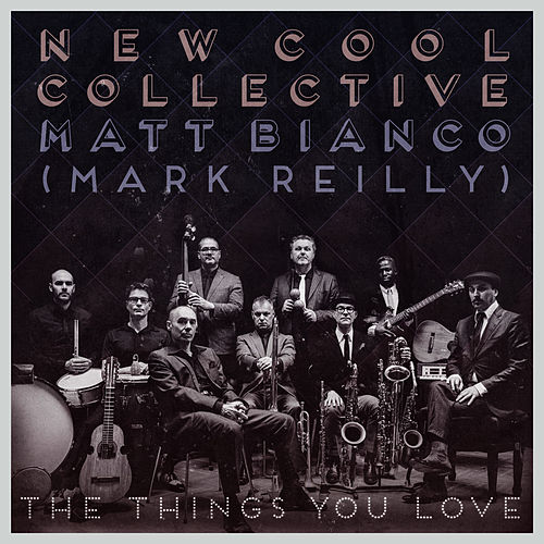 The Things You Love by New Cool Collective and Matt Bianco (Mark Reilly)