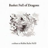 Basket Full of Dragons (A Tribute to Robbie Basho, Vol. II) by Various Artists