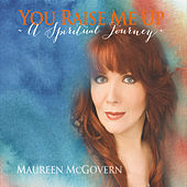 You Raise Me Up: A Spiritual Journey by Maureen McGovern