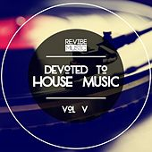 Devoted to House Music, Vol. 5 by Various Artists