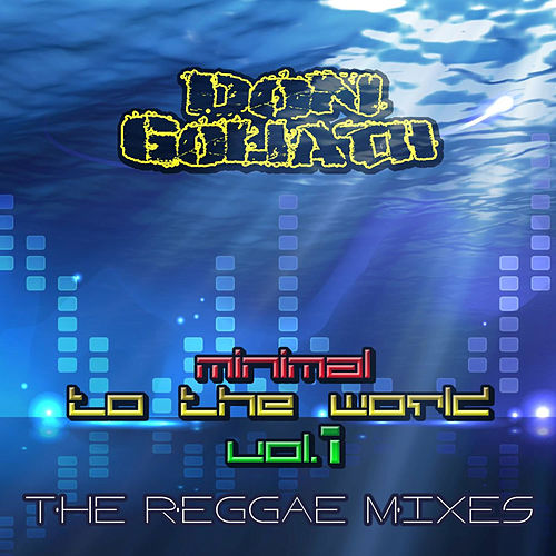Minimal to the World, Vol. 1 (The Reggae Mixes) by Don Goliath