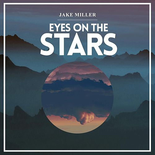 Eyes on the Stars by Jake Miller