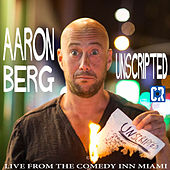 Unscripted: Live From The Comedy Inn Miami by Aaron Berg
