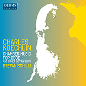 Koechlin: Chamber Music for Oboe & Other Instruments by Stefan Schilli