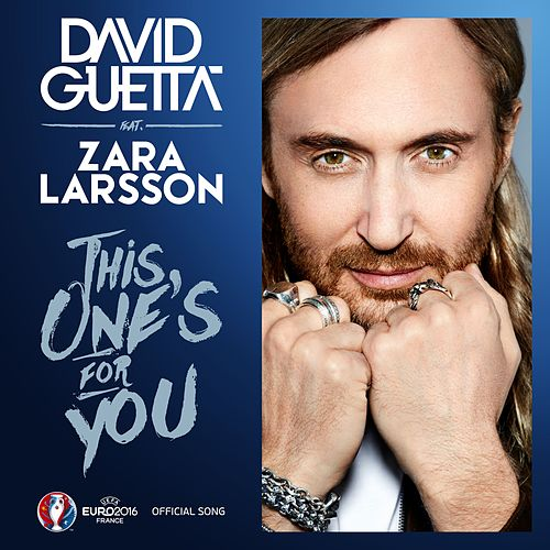 This One's For You (feat. Zara Larsson) (Official Song UEFA EURO 2016) by David Guetta