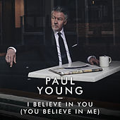 I Believe In You (You Believe In Me) von Paul Young