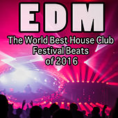 EDM- The World Best House Club Festival Beats of 2016 by Various Artists