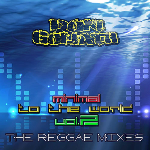 Minimal to the World, Vol. 2 (The Reggae Mixes) by Don Goliath