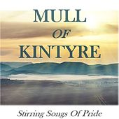 Mull of Kintyre: Stirring Songs of Pride by Various Artists