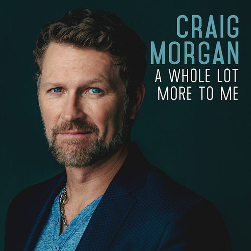 A Whole Lot More to Me by Craig Morgan