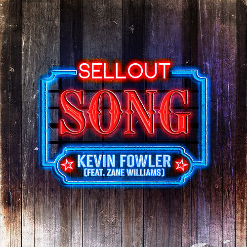 Sellout Song (feat. Zane Williams) by Kevin Fowler