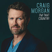 I'm That Country by Craig Morgan