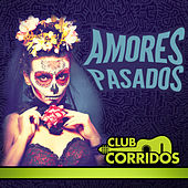 Club Corridos Presenta: Amores Pasados by Various Artists