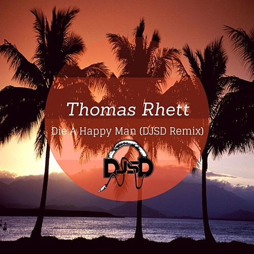 Die a Happy Man (DJSD Remix) by Thomas Rhett