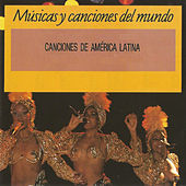 Canciones de América Latina, Músicas y Canciones del Mundo by Various Artists