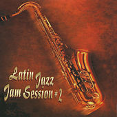 Latin Jazz Jam Sessions #2 by Various Artists