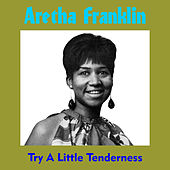 Try a Little Tenderness von Aretha Franklin