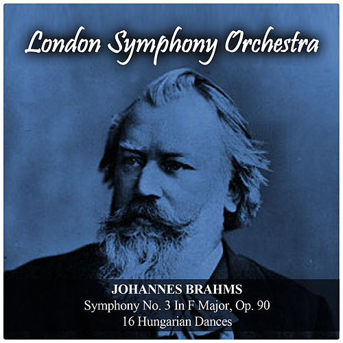 Johannes Brahms: Symphony No. 3 In F Major, Op. 90 / 16 Hungarian Dances by London Symphony Orchestra