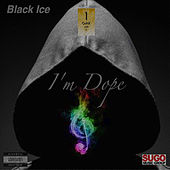 I'm Dope by Black Ice
