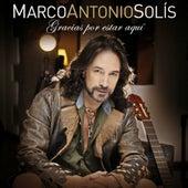 Gracias Por Estar Aquí by Marco Antonio Solis