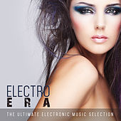 Electro Era: The Ultimate Electronic Music Selection by Various Artists