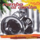 Rumbo al Caribe, La Nueva Generación Cubana by Various Artists