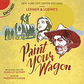 Paint Your Wagon (Encores! Cast Recording 2015) by Various Artists