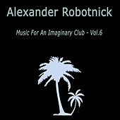 Music for an Imaginary Club VOL 6 by Alexander Robotnick