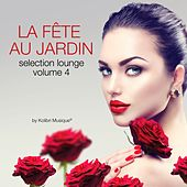La fete au jardin selection lounge, Vol. 4 (Compiled By Kolibri Musique) by Various Artists
