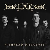 A Thread Dissolves by Be'Lakor
