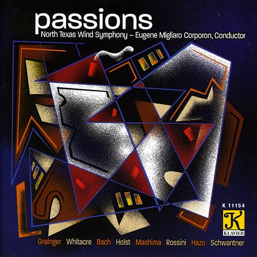 NORTH TEXAS WIND SYMPHONY: Passions by Eugene Migliaro Corporon