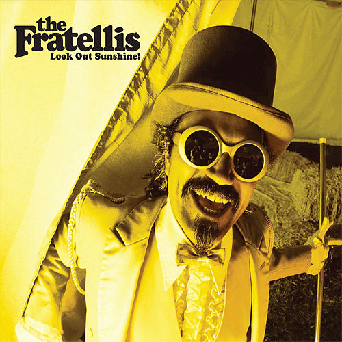 Look Out Sunshine! by The Fratellis