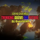 Thinking Above the Future (2016 Club Mix) by Dj Overlead
