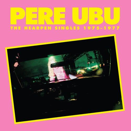 The Hearpen Singles von Pere Ubu