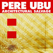 Architectural Salvage by Pere Ubu