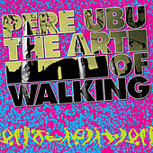 The Art of Walking von Pere Ubu