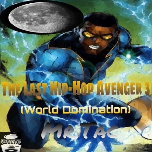 The Last Hip-Hop Avenger, Vol. 3 (World Domination) by Mr. Tac