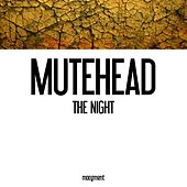 The Night by Mutehead