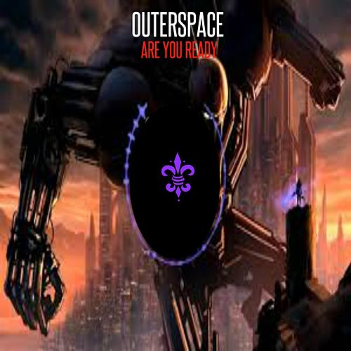 Are You Ready by Outerspace