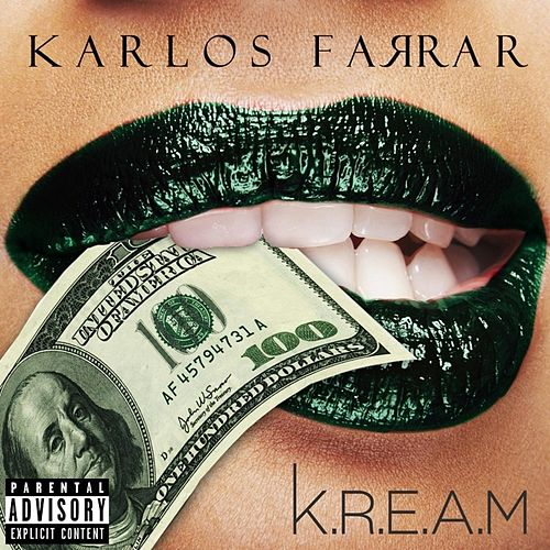 K.R.E.A.M by Karlos Farrar