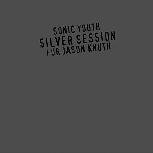 Silver Session for Jason Knuth by Sonic Youth