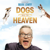 Dogs Go To Heaven by Mark Lowry